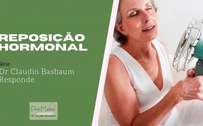4º episódio da série Dr Claudio Basbaum Responde – Tema: reposição hormonal