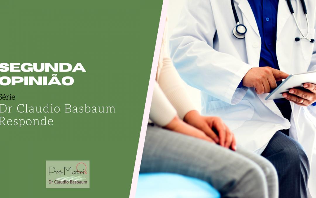 Dr. Claudio Basbaum Responde – tema: 2ª opinião