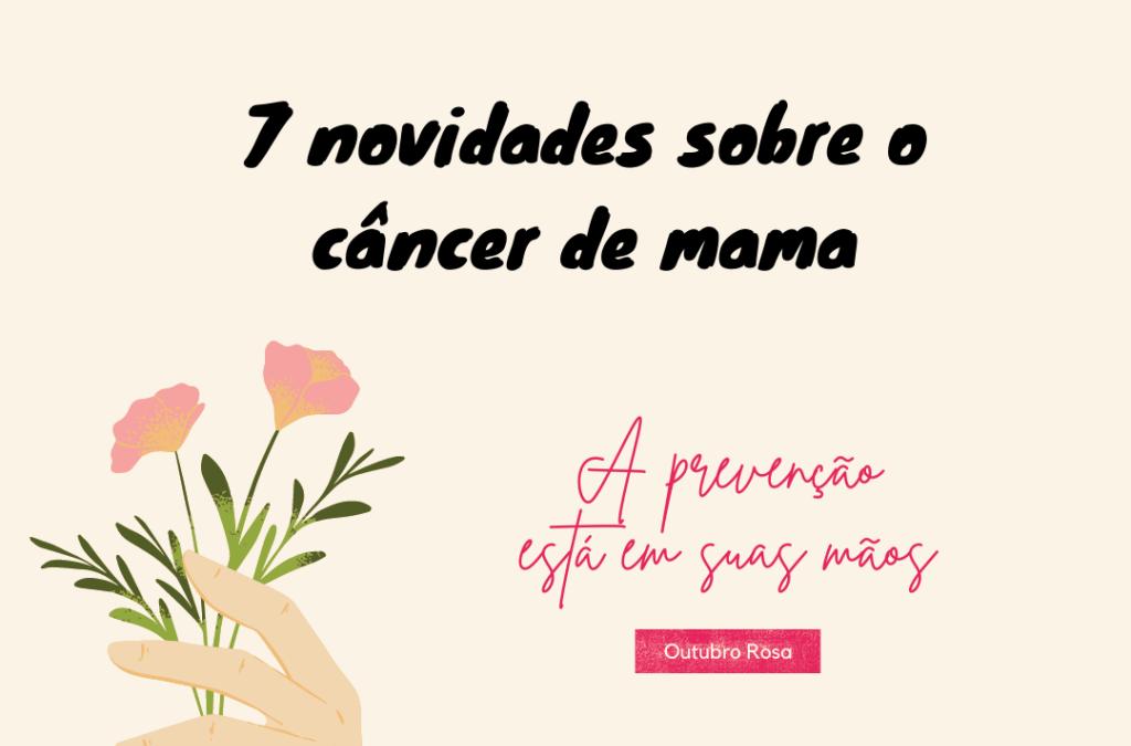 7 novidades sobre o câncer de mama: exames e tratamentos